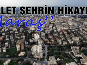 """Hayalet Şehrin Hikayesi ; """"Maraş"""""""