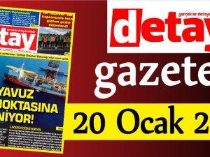 Detay Gazetes 20 Ocak 2020'de ne yazdı?