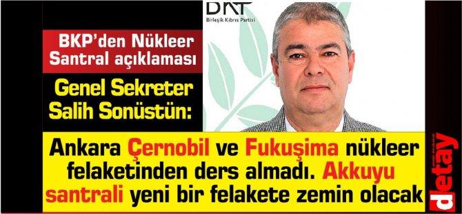 Sonüstün:Ankara Çernobil ve Fukuşima nükleer felaketinden ders almadı. Akkuyu  santrali yeni bir felakete zemin olacak