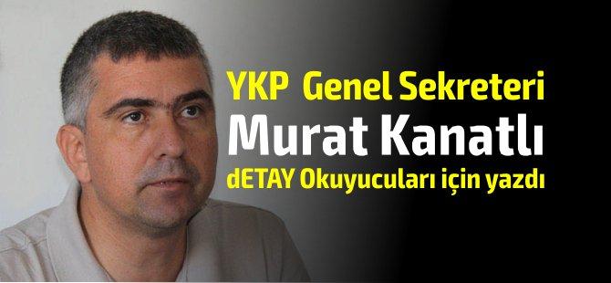 YKP Genel sekreteri Murat Kanatlı: Kumarhane patronu hegemonyası basın yayın özgürlüğünü tehdit ediyor