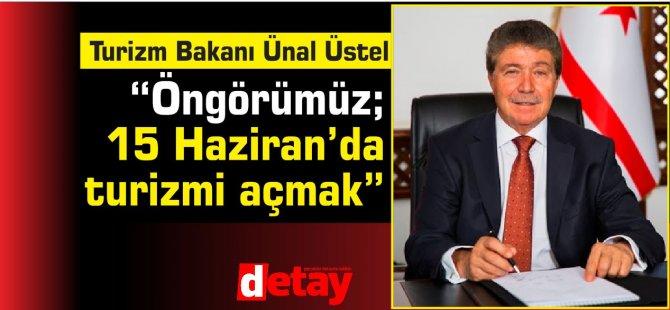 """Turizm Bakanı Üstel:Üstel: """"Öngörümüz; eğer iyileşme olursa 15 Haziran'da turizmi açmak"""""""
