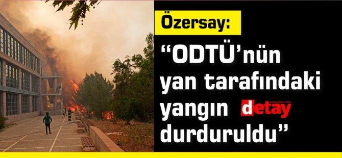 """Özersay: """"ODTÜ'nün yan tarafındaki yangın durduruldu"""""""
