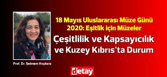 Prof. Dr. Şebnem Hoşkara yazdı... 18 Mayıs Uluslararası Müze Günü 2020: Eşitlik için Müzeler – Çeşitlilik ve Kapsayıcılık  ve Kuzey Kıbrıs'ta Durum