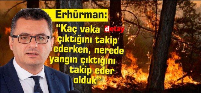 """Erhürman: """"Kaç vaka çıktığını takip ederken, nerede yangın çıktığını takip eder olduk"""""""
