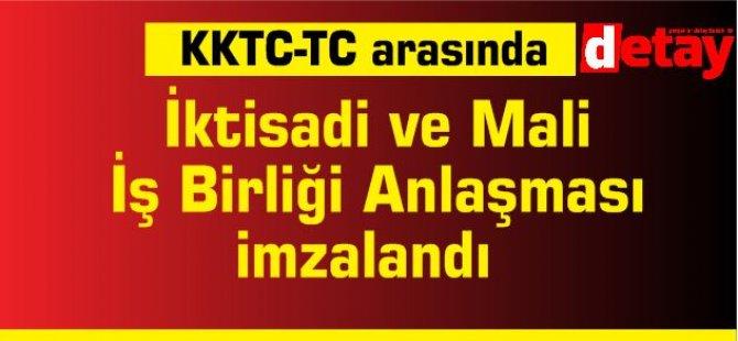 KKTC ile TC arasında İktisadi ve Mali İş Birliği anlaşması imzalandı