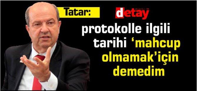 Tatar:Protokolle ilgili  tarihi 'mahcup  olmamak'için demedim