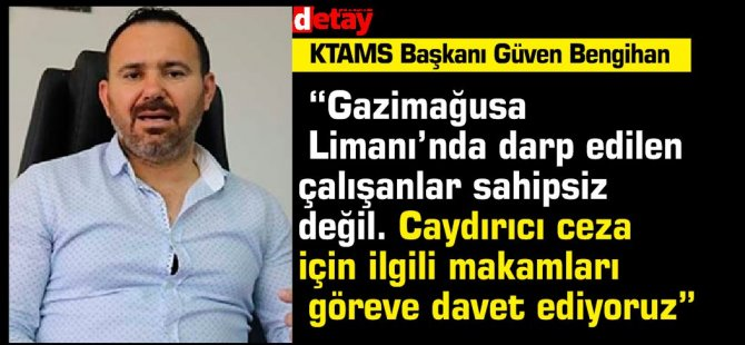 """Bengihan: """"Gazimağusa Limanı'nda darp edilen çalışanlar sahipsiz değil. Caydırıcı ceza için ilgili makamları göreve davet ediyoruz"""""""