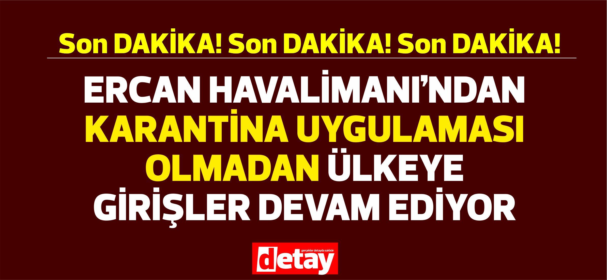 Son Dakika: Ercan Havalimanı'ndan karantina uygulaması olmadan ülkeye girişler devam ediyor