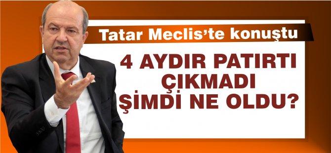Tatar: 4 aydır ses yok ne oldu da şimdi patırtı oldu?