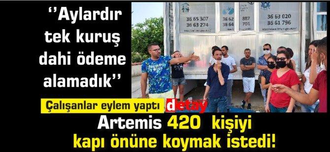 Artemis 420  kişiyi kapı önüne koymak istedi!