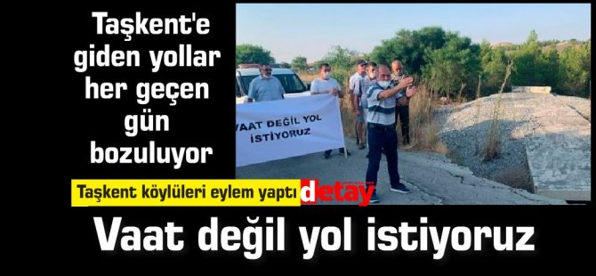 Taşkent köylüleri eylem yaptı:Vaat değil yol istiyoruz