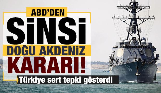 ABD'den  Doğu Akdeniz adımı! Türkiye sert tepki gösterdi
