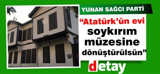 """""""Atatürk'ün evi soykırım müzesine dönüştürülsün"""""""