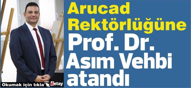 Arucad Rektörlüğüne Prof. Dr. Asım Vehbi atandı