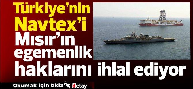 """""""Türkiye'nin  NAVTEX'i, Mısırı'ın egemenlik haklarımızı ihlal ediyor"""""""