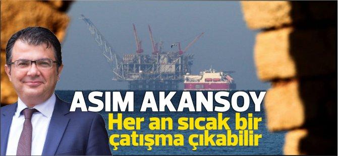 Akansoy:Doğu Akdeniz'deki gelişmeler her an sıcak bir çatışmaya gebedir