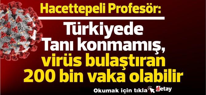 Türkiye'de:Tanı konmamış, virüs bulaştıran 200 bin vaka olabilir