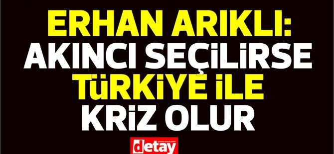 """Arıklı AKP'nin KKTC acentesi gibi..""""Akıncı seçilirse Türkiye ile ciddi kriz olur!"""""""