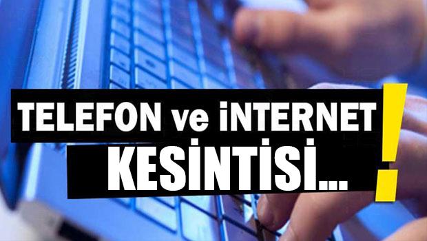 Telefon ve internet hizmeti kesilecek!