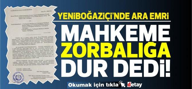 Son dakika haberi: Yeniboğaziçi'nde mahkeme ara emri verdi!