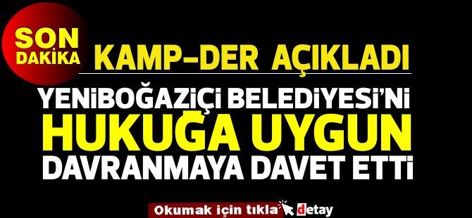 Kamp-DER: Yeniboğaziçi Belediyesi'ni hukuk yoluna ve diyaloğa davet etti!