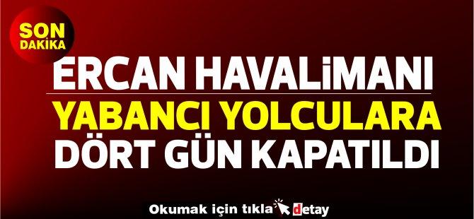 Ercan Havalimanı, yarından itibaren 4 günlüğüne yabancı yolculara kapatılıyor