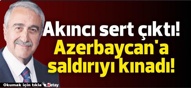 Akıncı sert çıktı! Azerbaycan'a saldırıyı Kınadı!