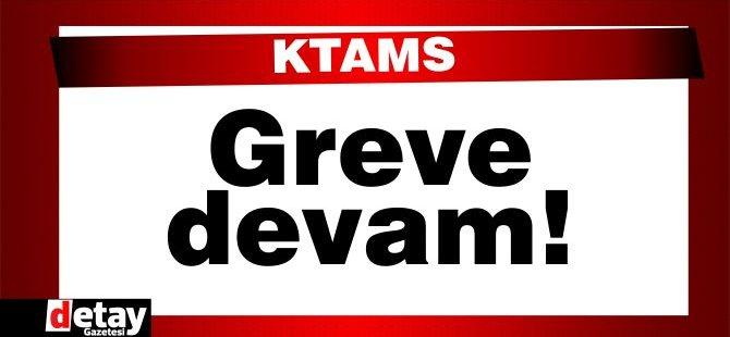 KTAMS greve devam edeceklerini bildirdi