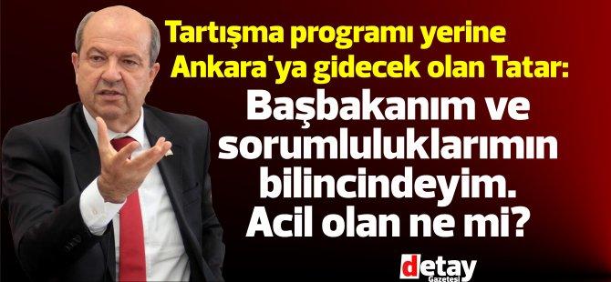 Tartışma programı yerine Ankara'ya gidecek olan Tatar: Başbakanım ve sorumluluklarımın bilincindeyim
