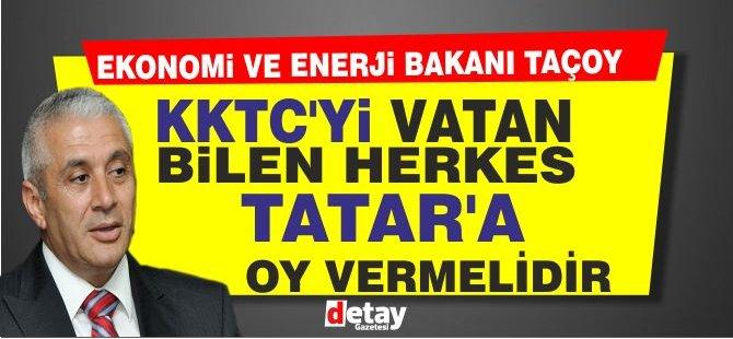 "Taçoy:"" KKTC'yi vatan  bilen herkes Tatar'a oy vermelidir"""