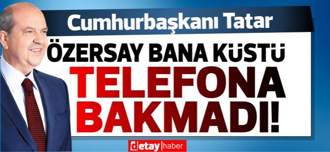 Cumhurbaşkanı Tatar: Kudret Özersay bana küstü!