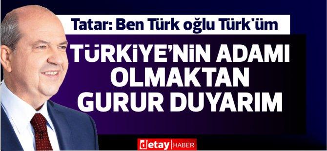 """Tatar: """"Türkiye'nin adamı olmaktan gurur duyarım"""""""