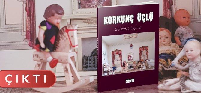 Gürkan Uluçhan'dan Yeni Bir Roman: Korkunç Üçlü