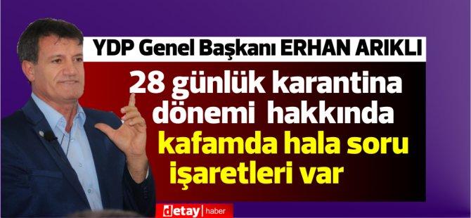 Erhan Arıklı 28 günlük karantina hakkında kafamda soru işaretleri var