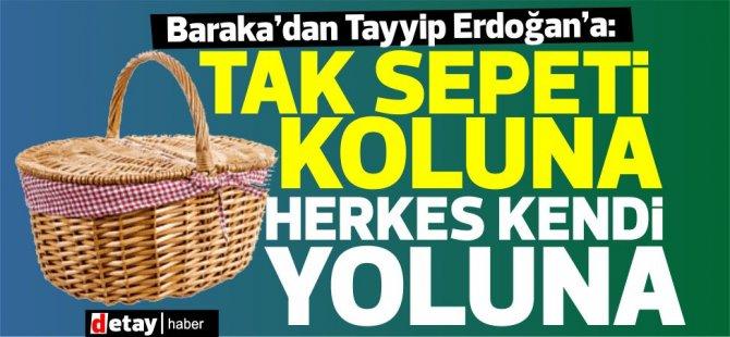 """Baraka'dan Tayyip Erdoğan'a: """"Tak Sepeti Koluna Haydi Herkes Yoluna!"""""""