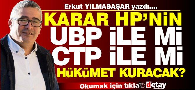 Yılmabaşar yazdı... Karar HP'nin, UBP ile mi CTP ile mi hükümet kuracak?