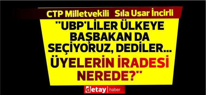 CTP'li İncirli:''UBP'liler ülkeye başbakan da seçiyoruz, dediler...Üyelerin İradesi nerede?''