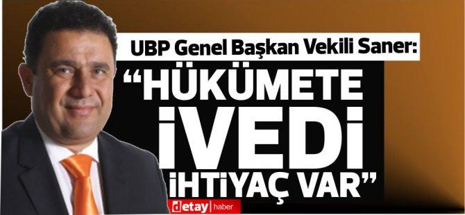 """UBP Genel Başkan Vekili Saner: """"Hükümete ivedi ihtiyaç var"""""""