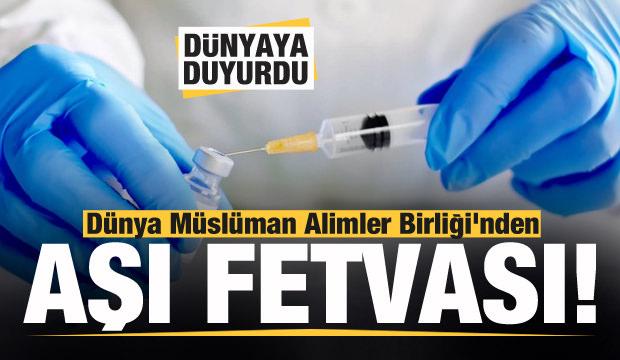 Son dakika: Dünya Müslüman Alimler Birliği'nden aşı fetvası
