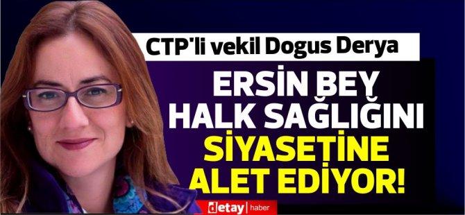 CTP'li vekil Dogus Derya:Ersin bey halk sağlığını siyasetine alet ediyor