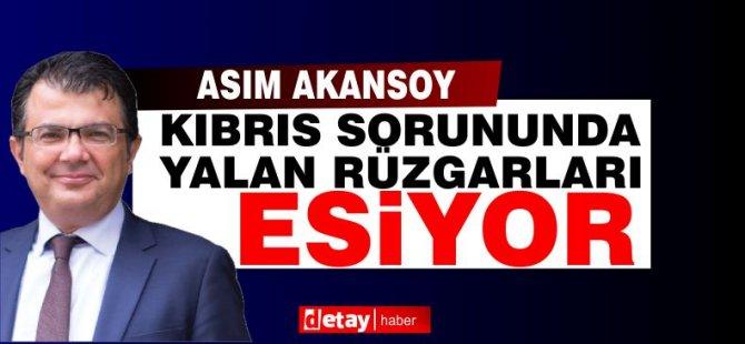 Akansoy: Kıbrıs sorununda yalan rüzgarı esiyor