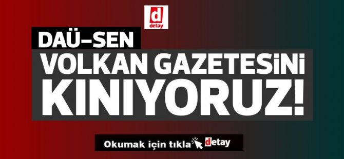 DAÜ-SEN'den Volkan Gazetesi'ne tepki