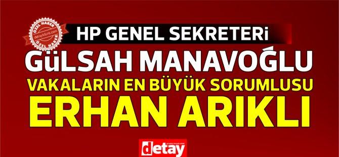 """HP Genel Sekreteri Manavoğlu: """"en büyük sorumlu ARIKLI"""""""
