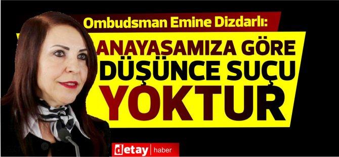 """Ombudsman Emine Dizdarlı:""""Anayasamıza göre düşünce suçu yoktur"""""""