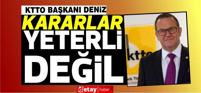 KTTO Başkanı Turgay Deniz:Daha radikal kararlar bekliyoruz