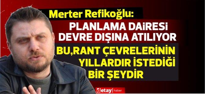 Şehir Plancıları Odası Başkanı Refikoğlu: Yayınlanan emirname,şehir planlama dairesi planlama onayını ortadan kaldırıyor