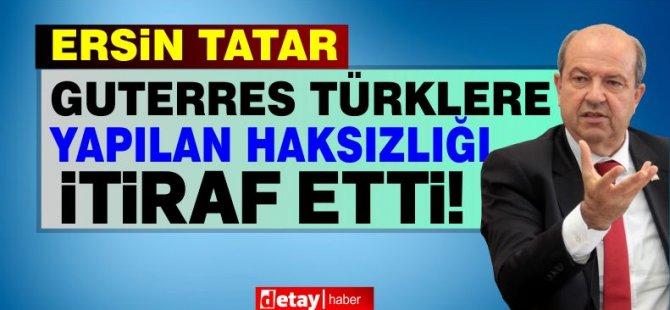 Tatar: Guterres Kıbrıslı Türklere haksızlık yapıldığını itiraf etti