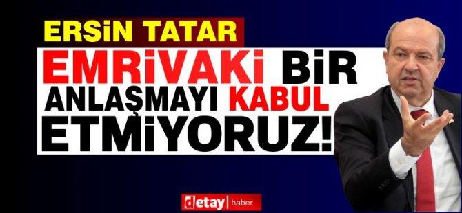Tatar: Emrivaki bir anlaşmayı kabul etmiyoruz