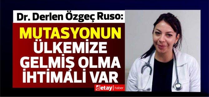 Dr. Derlen Özgeç Ruso:Durum ciddiden de ötedir