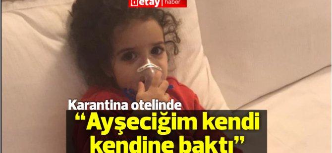 """Hasırcı:""""Koronavirüse yakalanan kızıma karantina otelinde kendi imkanlarımla baktım"""""""
